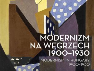 Węgierski modernizm – nowa wystawa na Zamku Królewskim w Warszawie